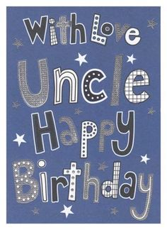 Happy Birthday wishes quotes for uncle: with love uncle happy birthday - Modern Happy Birthday Uncle Quotes, Birthday Wishes For Uncle, Best Birthday Wishes Quotes, Happy Anniversary Quotes, Birthday Quotes For Daughter, Birthday Greetings, Friend Birthday, Birthday Celebration, Wish Quotes