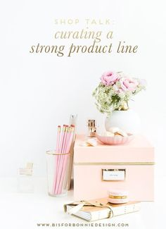 how to curate a strong product line   shop talk for ladies in online retail   via b is for bonnie design