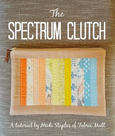 Fabric Mutt: Spectrum Clutch Tutorial