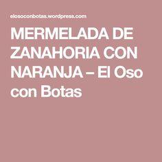MERMELADA DE ZANAHORIA CON NARANJA – El Oso con Botas