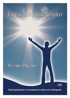 LA LUCE IN OGNI RESPIRO ~ Stefano Mazzilli, http://www.amazon.it/dp/B00EDV6Q8C/ref=cm_sw_r_pi_dp_H1ocsb0YKX3TS/278-2093122-4497707