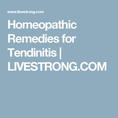 Homeopathic Remedies for Tendinitis | LIVESTRONG.COM