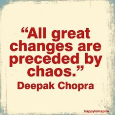 deepak quotes all great changes are preceded by chaos