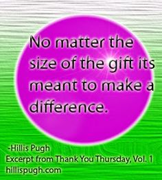 No matter the size of the gift its meant to make a difference. - Hillis Pugh  #gifts #talent #abilities #gratitude