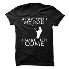 I MAKE FISH COME T Shirt, Hoodie, Sweatshirts - custom t shirt #Tshirt #T-Shirts