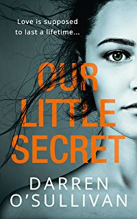 Our Little Secret: a gripping psychological thriller with a shocking twist from bestselling author Darren O'Sullivan