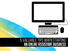 5 Valuable Tips When Starting An Online Assistant Business