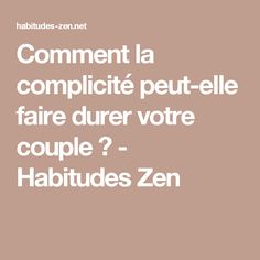 Comment la complicité peut-elle faire durer votre couple ? - Habitudes Zen Affirmations, Durer, Positivity, Couples, Attitude, Inspiration, Thinking About You, Common Sense, New Relationships