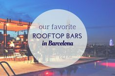 Looking for a good view? Rooftops in Barcelona are where it's at, not only to get a bird's eye view, but also to enjoy those long, balmy summer nights.