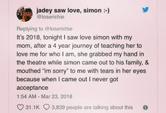 This is exactly why representations in movies are so important! I personally didn't have a courage to ho to the cinema with parents but I went with my queer friend and she was crying because she never got accepted by her parents. Becky Albertalli, Love Simon, Lgbt Memes, Lgbt Love, A Silent Voice, Faith In Humanity Restored, Book Fandoms, Equality, Lesbian