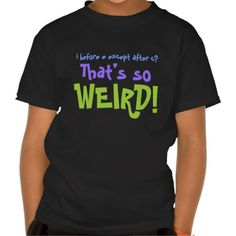 i before e except after c? That's So Weird! Perfect back-to-school shirt for the kids.