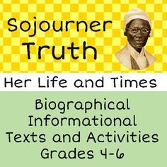 Sojourner Truth, Her Life and Times is designed as a multi-purpose informational reading and writing unit for upper elementary students.  This resource is a good supplement to use anytime, but is particularly relevant during Black History Month or Womens History Month.Each of the two texts can be used alone (but in sequence):  they could be assigned as the teacher wishes: in class over a couple of days or more, as homework, as independent projects, etc.