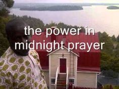 Power in Midnight prayers: When men slept, the enemy came
