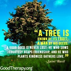 And those who plant kindness gather love.