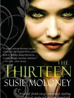 Susie Moloney's The Thirteen has been called eerie, creepy and suspenseful. If you're in the mood for a page-turning, thrilling novel that will take you on a Stephen King-like ride -- snap up a copy of The Thirteen on March 27.