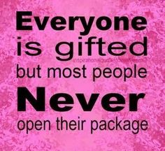 Everyone is gifted ....