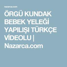 ÖRGÜ KUNDAK BEBEK YELEĞİ YAPILIŞI TÜRKÇE VİDEOLU | Nazarca.com