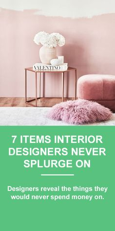In the spirit of being economically savvy—we asked four interior designers to share with us the items they would never splurge on.