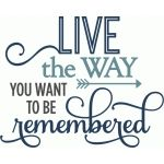 Silhouette Design Store: Live Way Remembered - Phrase Sign Quotes, Words Quotes, Me Quotes, Motivational Quotes, Inspirational Quotes, Quote Posters, Silhouette Design, Silhouette Cameo, Family Quotes