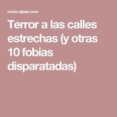 Terror a las calles estrechas (y otras 10 fobias disparatadas)
