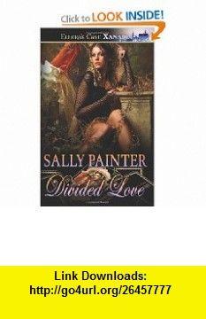 Divided Love Elloras Cave (9781419963896) Sally Painter , ISBN-10: 1419963899  , ISBN-13: 978-1419963896 ,  , tutorials , pdf , ebook , torrent , downloads , rapidshare , filesonic , hotfile , megaupload , fileserve