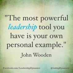 """What a powerful quote by John Wooden: """"The most powerful leadership tool you have is your own personal example!"""""""