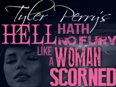 Tyler Perry's Hell Hath No Fury Like a Woman Scorned- March 20-23, 2014  www.ticketmaster.com