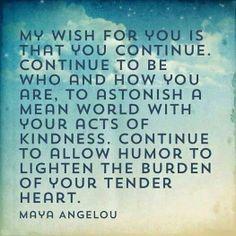 """My wish for you.."" -- Maya Angelou"