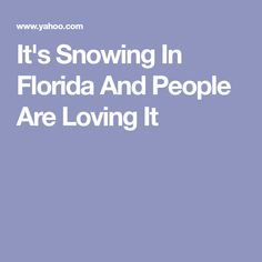 It's Snowing In Florida And People Are Loving It