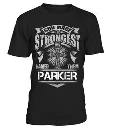 # God Made The Strongest and named them PARKER - Name TShirt .  God Made The Strongest and named them PARKER - Name TShirtNot sold in stores! Limited time only - Worldwide shipping - save buy 2! Click Reserve It Now to pick your size and order!TIP: SHARE it with your friends, order together and save money on shipping. For support, contact: (+33) 9 75 18 33 77  Email : support@teezily.com