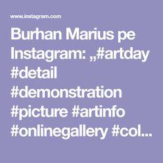 "Burhan Marius pe Instagram: ""#artday #detail #demonstration #picture #artinfo #onlinegallery #colector #contemporanArt #Reality #publicity #society…"" Online Gallery, New Media, Art Day, Pictures, Instagram, Photos, Grimm"