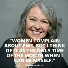 - Roseanne Barr