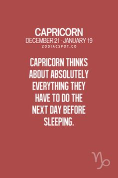 Capricorn thinks about absolutely everything they have to do the next day before…