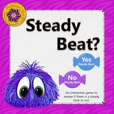 "Working on steady beat in music? Do you want your music students to recognize if there is a steady beat or not? Students will love watching the baby monsters and appear and eat the ""answer"" when they select the correct answer. Get ready for giggles in this student interactive game. Great Orff and Kodaly resource."