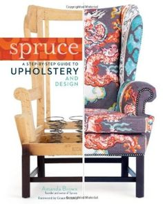 Spruce: A Step-By-Step Guide to Upholstery and Design: Amazon.de: Amanda Brown, Grace Bonney: Englische Bücher