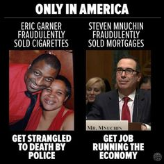 Two Americas. -- that poor man...to be killed for cigarettes is horrible & yes our country see's people differently & we aren't, no matter race, sex or religion we should all have the same justice