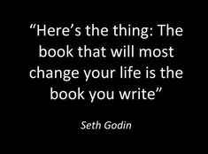 The book that will most change your life is the book your write - Seth Godin Writing Advice, Writing A Book, Writing Prompts, Quotes About Writing, Writer Quotes, Book Quotes, Me Quotes, The Words, Quotes Arabic