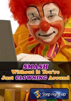 Smash without it Your´s http://smashsolution.com/viraltraffic Just Clowning Around .-) #smash #solution #marketing #prelaunch