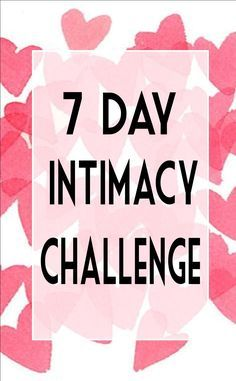 7 Days to a more intimate relationship in the bedroom with our sweetheart! Take the challenge!