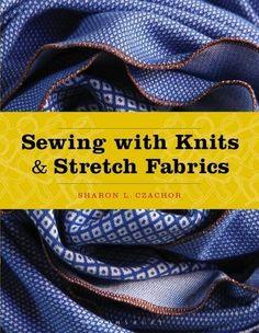 Sewing with Knits and Stretch Fabrics by Sharon Czachor http://www.amazon.com/dp/1628921811/ref=cm_sw_r_pi_dp_U97rwb0G31PFN