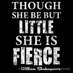 Though She Be But Little She Is Fierce (Dark)
