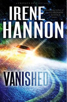 Vanished (Private Justice Book #1) by Irene Hannon (2x RITA Award winner). Romantic suspense. Reporter Moira Harrisons is lost. In the dark. In a thunderstorm. When a confusing detour places her on a rural, wooded road, she's startled by the sudden appearance of a lone figure caught in the beam of her headlights.