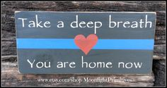 Police, Take A Deep Breath, You Are Home Now, Thin Blue Line, Wooden Signs, LEO, Law Enforcement, LEOW, Police Wife, Distressed Signs on Etsy, $20.00