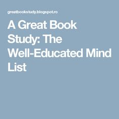 A Great Book Study: The Well-Educated Mind List