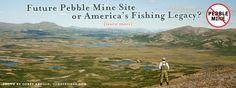 Future Pebble Mine site or America's Fishing Legacy? Save Bristol Bay.