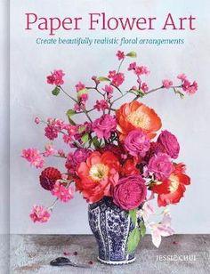Paper Flower Art : Jessie Chui : 9781784945442 Paper Flower Arrangements, Beautiful Flower Arrangements, Art Floral, Paper Flower Art, Chocolate Cosmos, Crepe Paper Roses, Paper Place, Principles Of Art, Holiday Wreaths