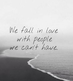 Nós nos apaixonamos por pessoas que não podemos ter.