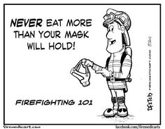 Firefighter advice to the rookies....