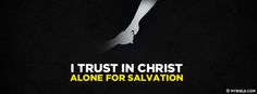 I trust in Christ alone for salvation. - Facebook Cover Photo
