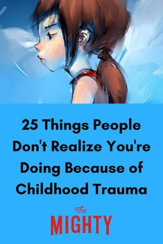 Members of The Mighty's mental health community share things people don't realize they do because of childhood trauma.